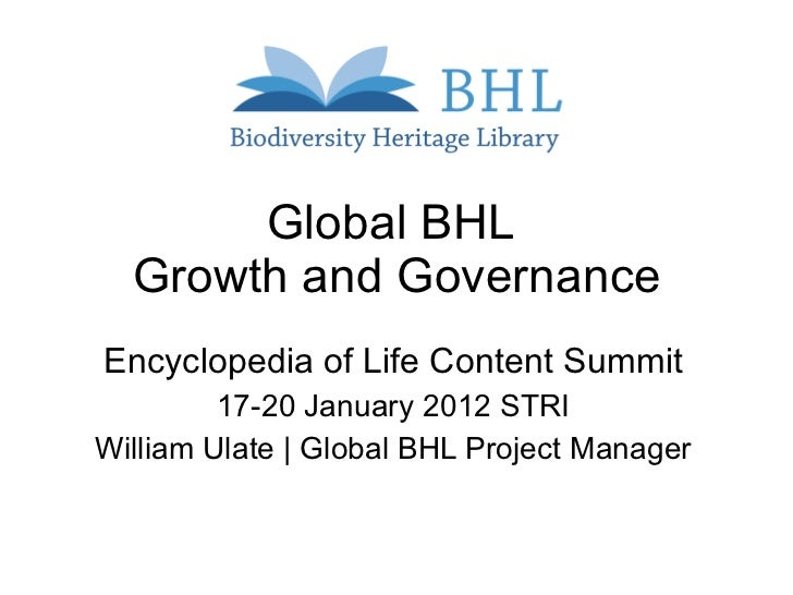 Global BHL  Growth and Governance Encyclopedia of Life Content Summit 17-20 January 2012 STRI William Ulate | Global BHL P...