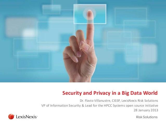 Security and Privacy in a Big Data World                         Dr. Flavio Villanustre, CISSP, LexisNexis Risk SolutionsV...