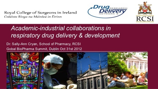 Academic-industrial collaborations in  respiratory drug delivery & developmentDr. Sally-Ann Cryan, School of Pharmacy, RCS...