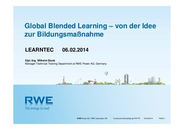 Global Blended Learning – von der Idee zur Bildungsmaßnahme LEARNTEC  06.02.2014  Dipl.-Ing. Wilhelm Stock Manager Technic...