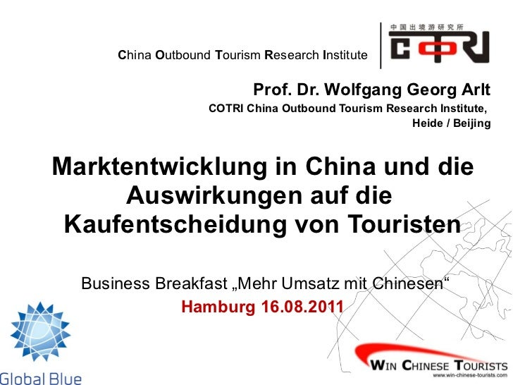 Prof. Dr. Wolfgang Georg Arlt COTRI China Outbound Tourism Research Institute,  Heide / Beijing Marktentwicklung in China ...