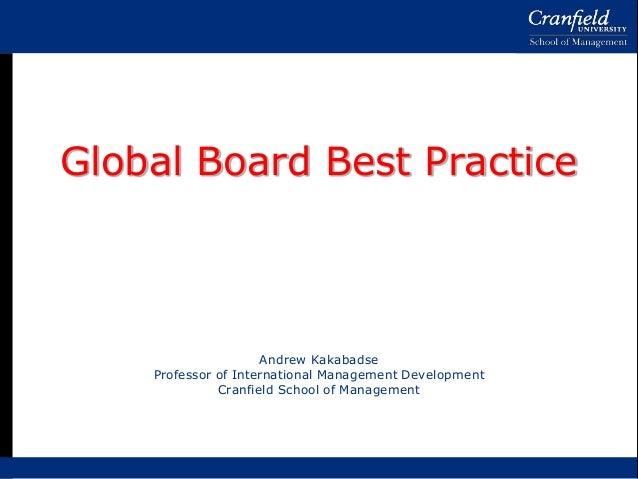 Global Board Best Practice Andrew Kakabadse Professor of International Management Development Cranfield School of Manageme...