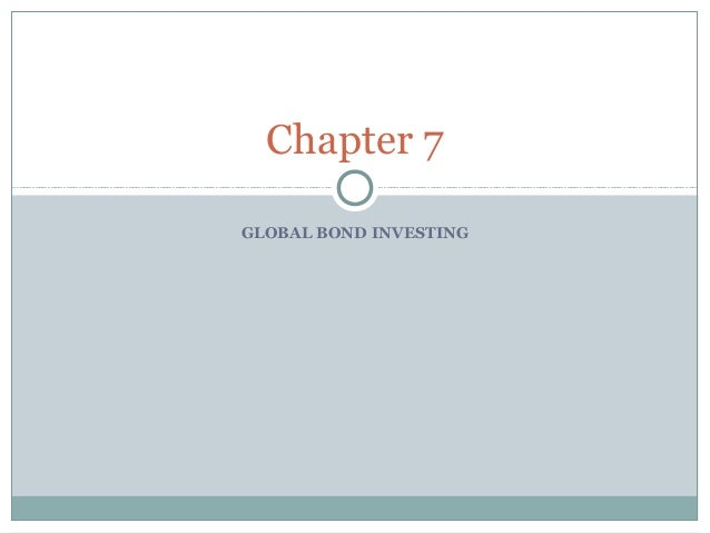 GLOBAL BOND INVESTING Chapter 7