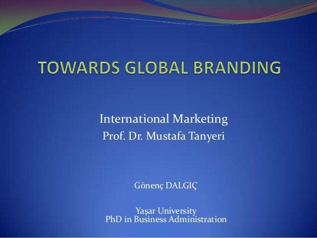 International MarketingProf. Dr. Mustafa TanyeriGönenç DALGIÇYaşar UniversityPhD in Business Administration