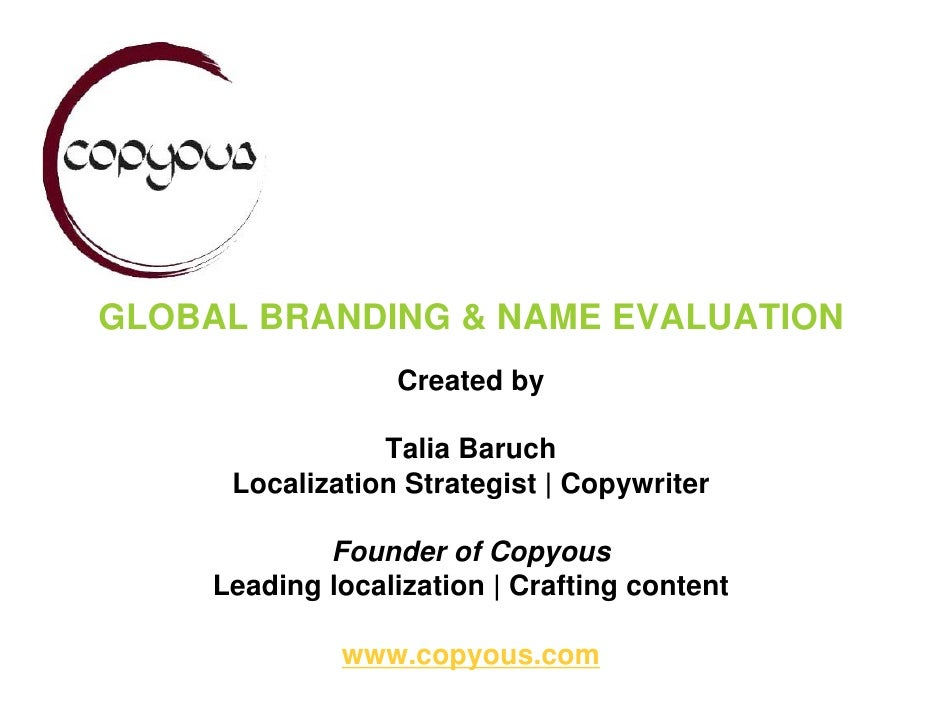 GLOBAL BRANDING & NAME EVALUATION                   Created by                   Talia Baruch       Localization Strategis...