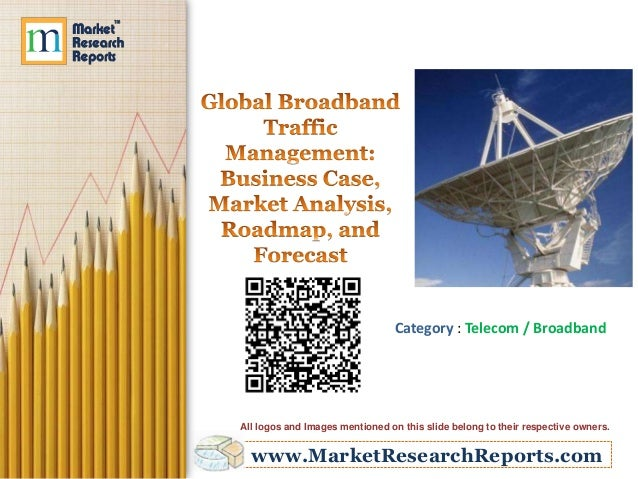 Global Broadband Traffic Management: Business Case, Market Analysis, Roadmap and Forecast