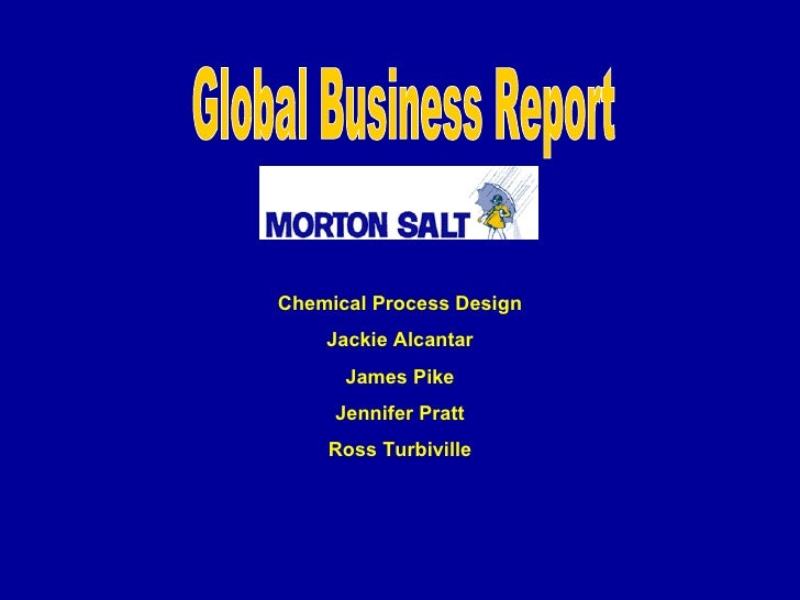 Global Business Report Chemical Process Design Jackie Alcantar James Pike Jennifer Pratt Ross Turbiville