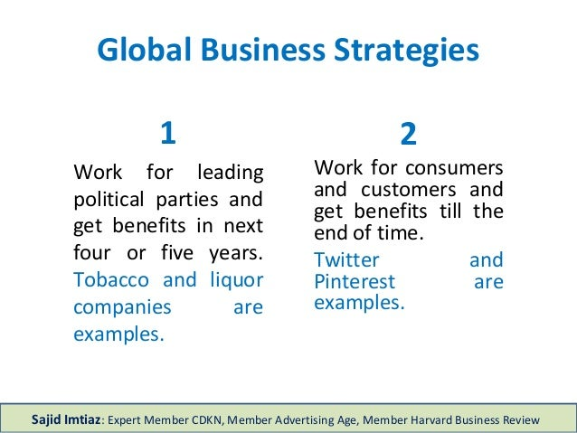 Global Business Strategies 1 Work for leading political parties and get benefits in next four or five years. Tobacco and l...
