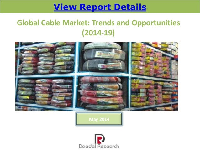 Global Cable Market: Trends and Opportunities (2014-19) May 2014 View Report Details