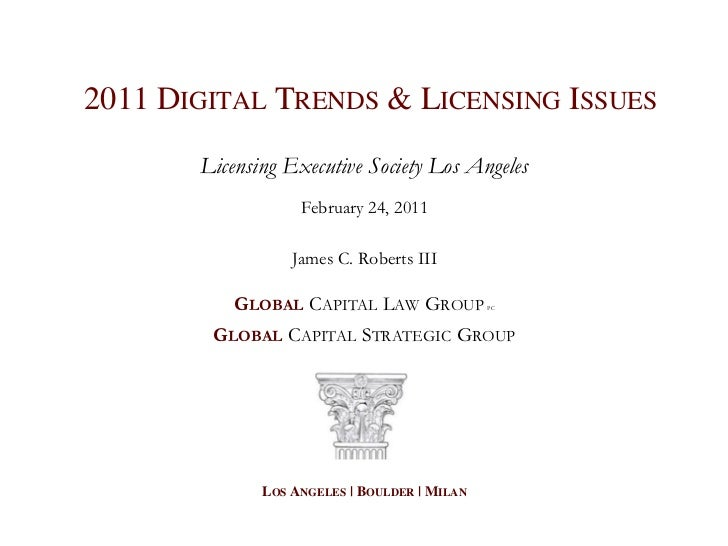 2011 DIGITAL TRENDS & LICENSING ISSUES       Licensing Executive Society Los Angeles                   February 24, 2011  ...