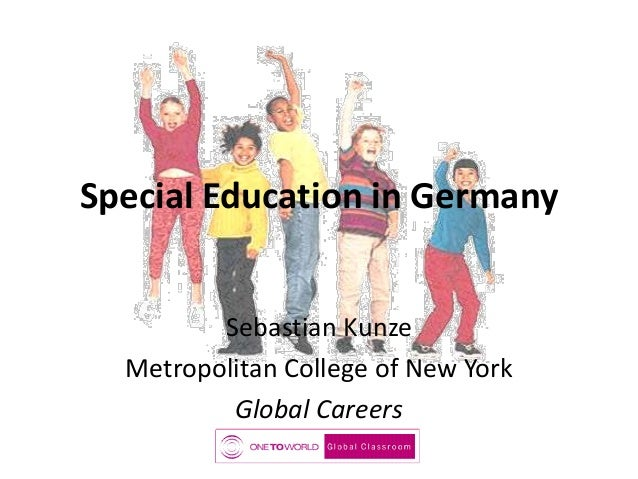 Special Education in Germany Sebastian Kunze Metropolitan College of New York Global Careers