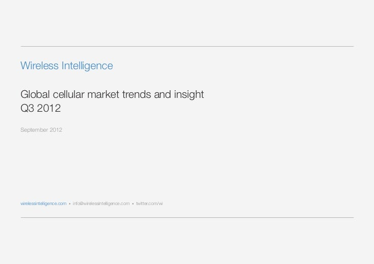 Wireless IntelligenceGlobal cellular market trends and insightQ3 2012September 2012wirelessintelligence.com • info@wireles...