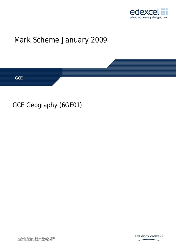 Mark Scheme January 2009GCEGCE Geography (6GE01) Edexcel Limited. Registered in England and Wales No. 4496750 Registered O...