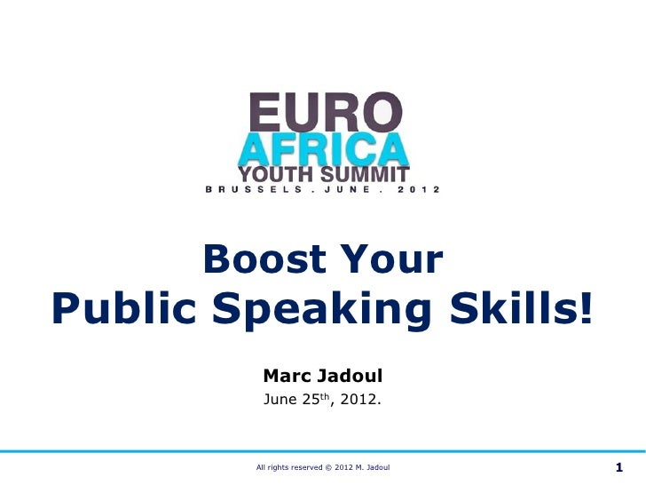 Boost YourPublic Speaking Skills!         Marc Jadoul         June 25th, 2012.        All rights reserved © 2012 M. Jadoul...