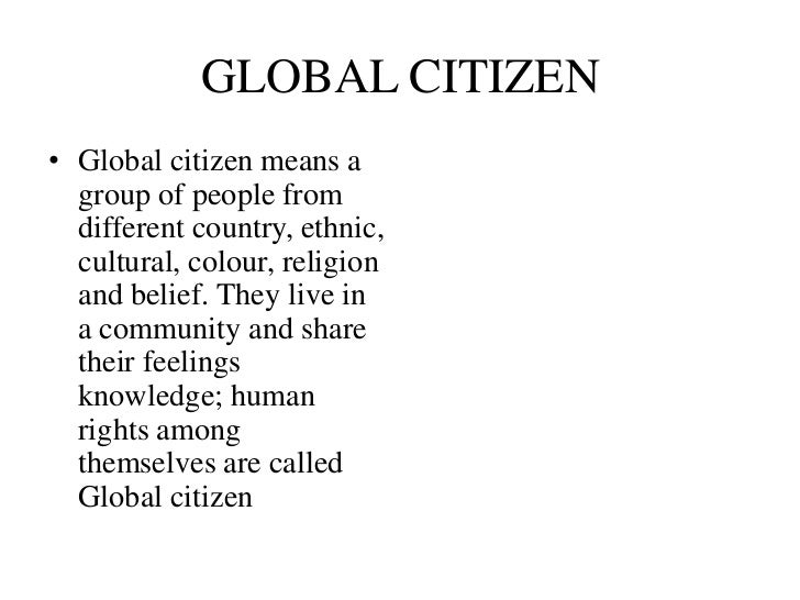 world citizen essay Global citizenship is idea of all persons having rights and world citizenship encompasses the global culture essays on the influence of global citizens.