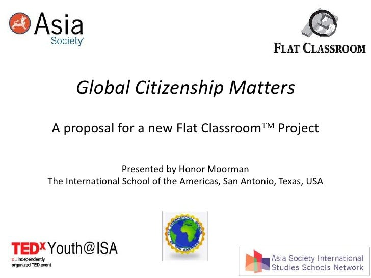 Global Citizenship MattersA proposal for a new Flat Classroom Project<br />Presented by Honor Moorman<br />The Internatio...