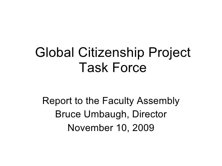 Global Citizenship Project Task Force Report to the Faculty Assembly Bruce Umbaugh, Director November 10, 2009