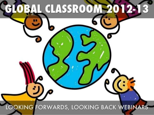 "Global Classroom 2012 13: ""Looking Forwards, Looking Back"" Closing Webinar Presentation"