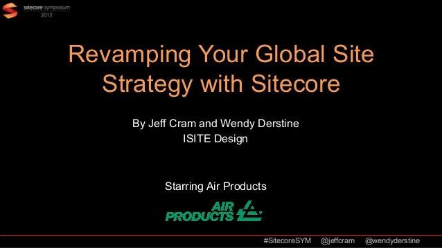 Revamping Your Global Site  Strategy with Sitecore     By Jeff Cram and Wendy Derstine               ISITE Design         ...