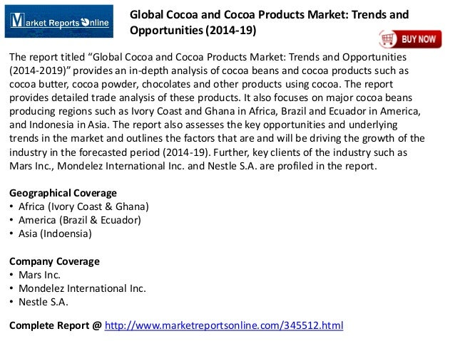 Complete Report @ http://www.marketreportsonline.com/345512.html Global Cocoa and Cocoa Products Market: Trends and Opport...