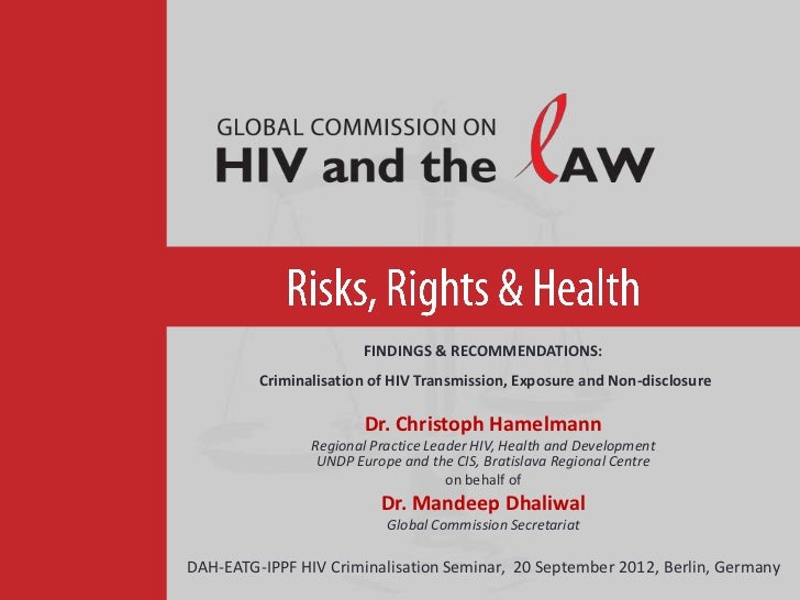 FINDINGS & RECOMMENDATIONS:         Criminalisation of HIV Transmission, Exposure and Non-disclosure                      ...