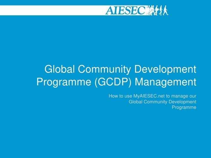 Global Community Development Programme (GCDP) Management<br />How to use MyAIESEC.net to manage our Global Community Devel...