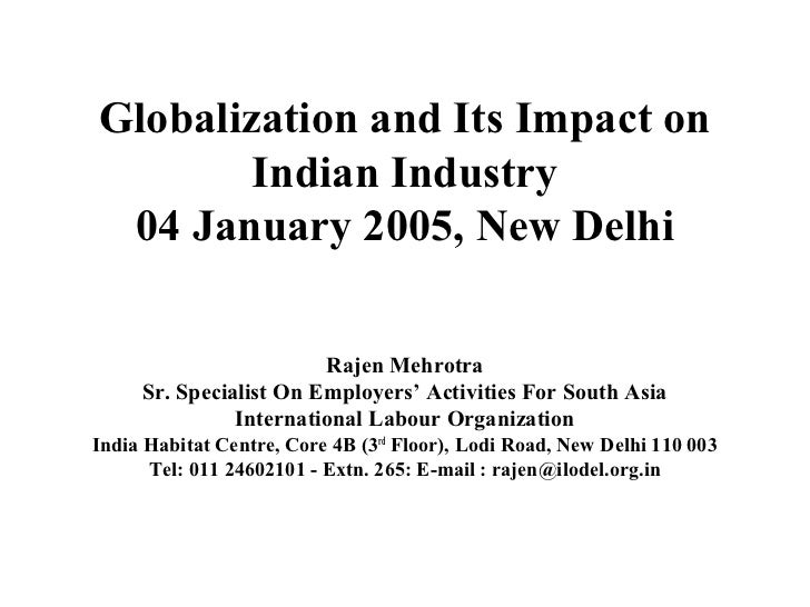 Globalization and Its Impact on        Indian Industry 04 January 2005, New Delhi                        Rajen Mehrotra   ...