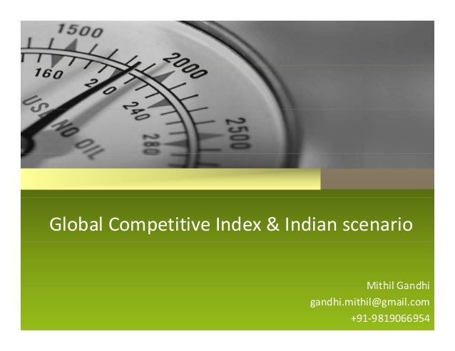 GlobalCompetitiveIndex&IndianscenarioMithil GandhiMithilGandhigandhi.mithil@gmail.com+91‐9819066954