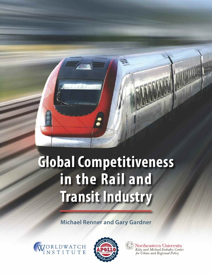 Global Competitiveness   in the Rail and   Transit Industry   Michael Renner and Gary Gardner
