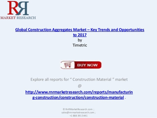 """Global Construction Aggregates Market – Key Trends and Opportunities to 2017 by Timetric  Explore all reports for """" Constr..."""