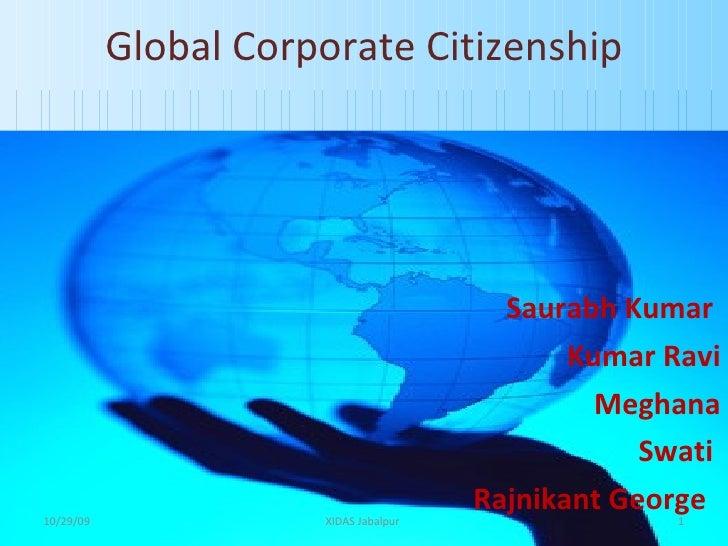 Global Corporate Citizenship   Saurabh Kumar  Kumar Ravi Meghana Swati  Rajnikant George  10/29/09 XIDAS Jabalpur