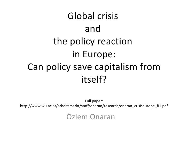 Global crisis  and  the policy reaction  in Europe: Can policy save capitalism from itself? Full paper: http://www.wu.ac.a...