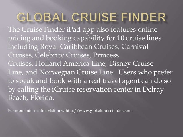 The Cruise Finder iPad app also features online pricing and booking capability for 10 cruise lines including Royal Caribbe...