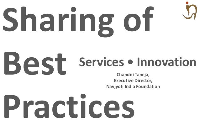 Services • Innovation Chandni Taneja, Executive Director, Navjyoti India Foundation Sharing of Best Practices