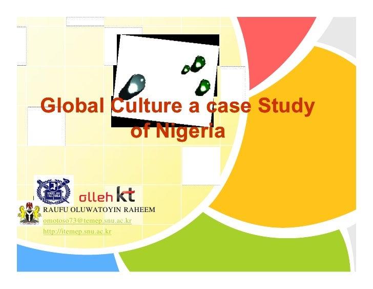 Global Culture a case Study          of Nigeria   L/O/G/O  RAUFU OLUWATOYIN RAHEEM  omotoso73@temep.snu.ac.kr  http://item...
