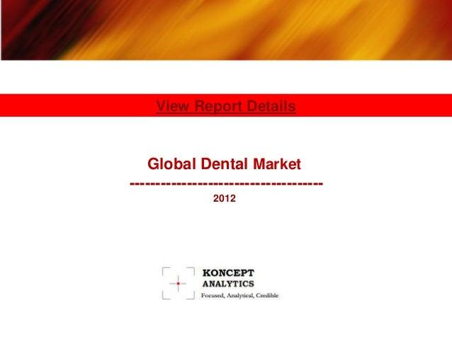 View Report Details   Global Dental Market-------------------------------------               2012