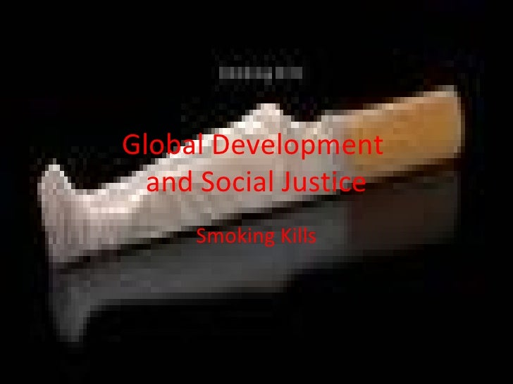 Global Development  and Social Justice Smoking Kills