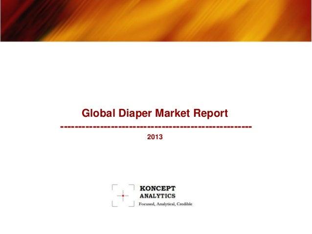 Global Diaper Market Report ----------------------------------------------------- 2013