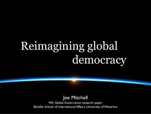 Reimagining global         democracy                        Joe Mitchell               MA Global Governance research paper...