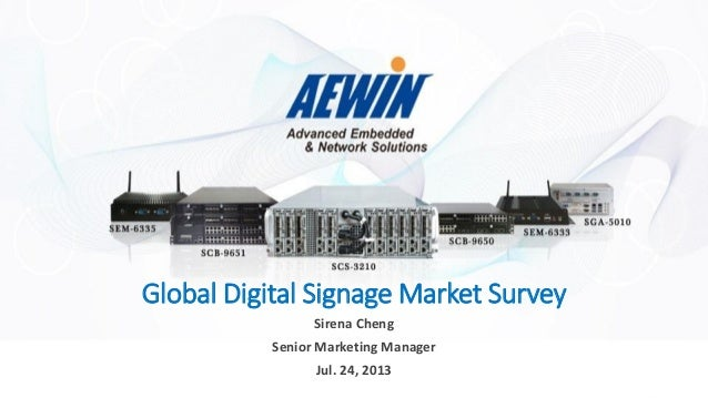 Global Digital Signage Market Survey Sirena Cheng Senior Marketing Manager Jul. 24, 2013