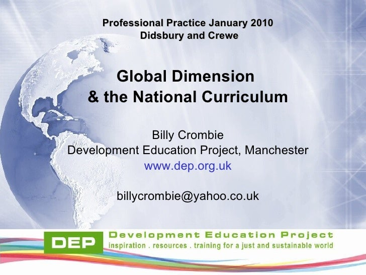 Professional Practice January 2010 Didsbury and Crewe Global Dimension  & the National Curriculum Billy Crombie Developmen...