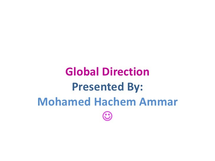 Global Direction     Presented By:Mohamed Hachem Ammar           