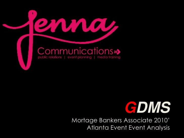 GDMS<br />Mortage Bankers Associate 2010' Atlanta Event Event Analysis<br />