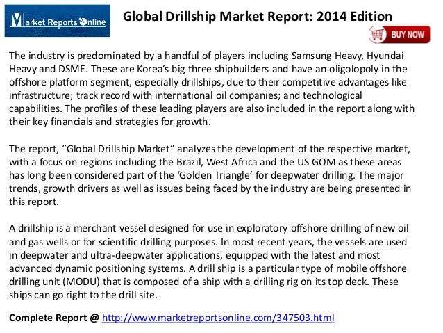 Complete Report @ http://www.marketreportsonline.com/347503.html Global Drillship Market Report: 2014 Edition The industry...