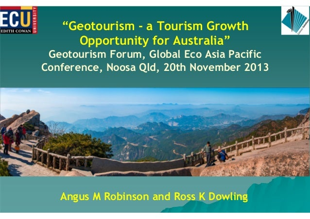"'Geotourism - a Tourism Growth Opportunity for Australia"" Geotourism Forum, Global Eco Asia Pacific Conference, Noosa Qld,..."