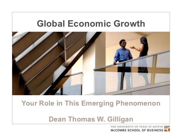 Global Economic Growth Your Role in This Emerging Phenomenon Dean Thomas W. Gilligan