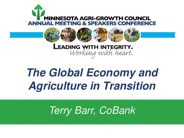 The Global Economy and Agriculture in Transition Terry Barr, CoBank