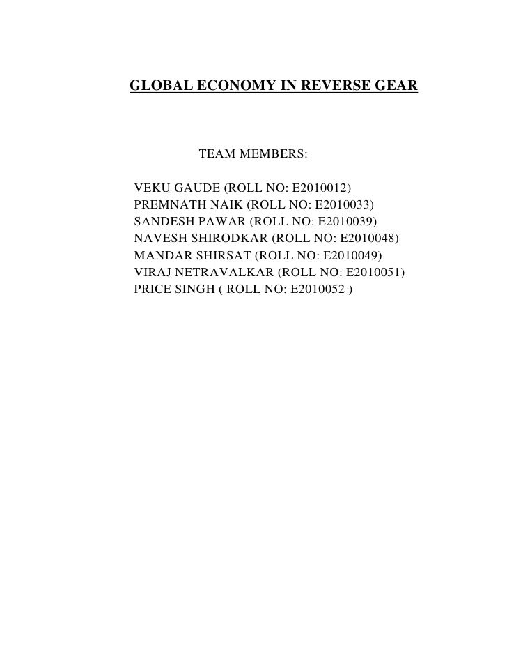 GLOBAL ECONOMY IN REVERSE GEAR        TEAM MEMBERS:VEKU GAUDE (ROLL NO: E2010012)PREMNATH NAIK (ROLL NO: E2010033)SANDESH ...