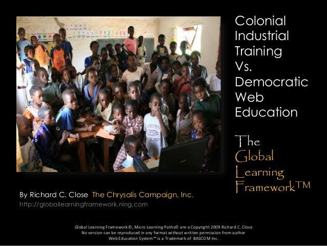By Richard C. Close The Chrysalis Campaign, Inc. http://globallearningframework.ning.com Global Learning Framework©, Micro...