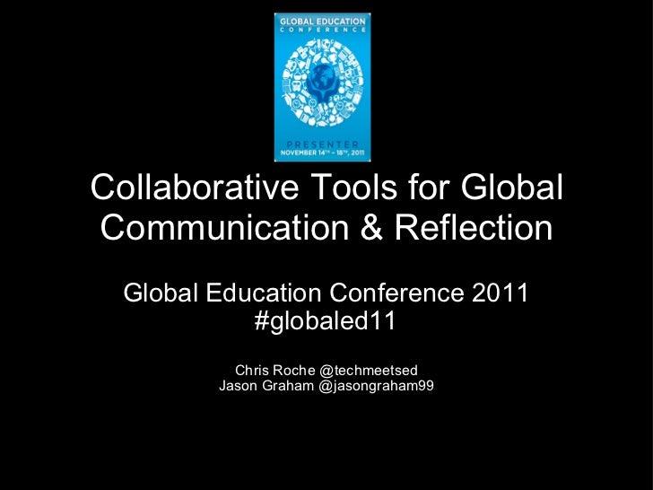 Global Education Conference 2011 #globaled11 Chris Roche @techmeetsed Jason Graham @jasongraham99  Collaborative Tools fo...